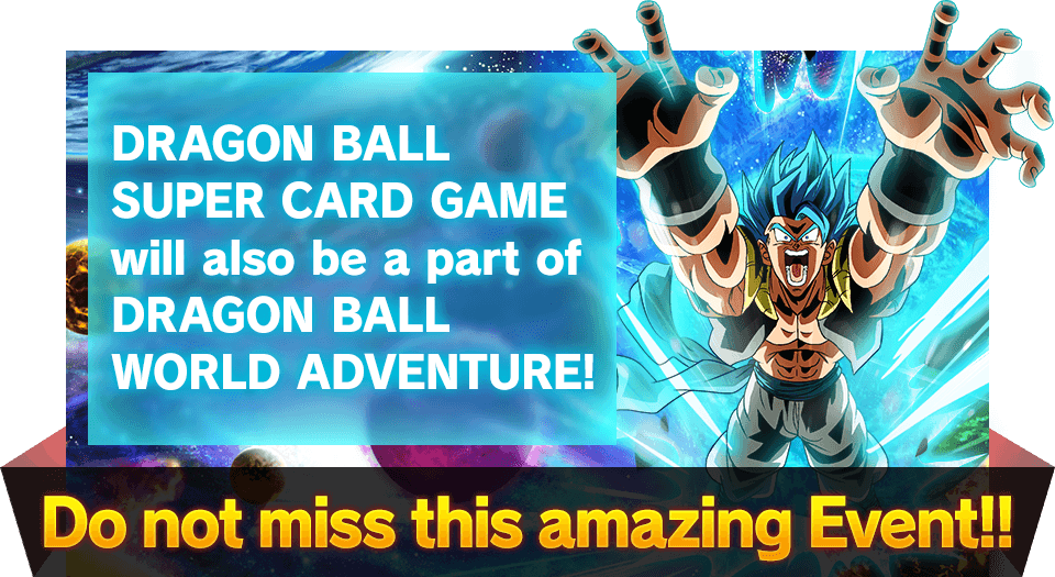 DRAGON BALL SUPER CARD GAME will also be a part of DRAGON BALL WORLD ADVENTURE!
