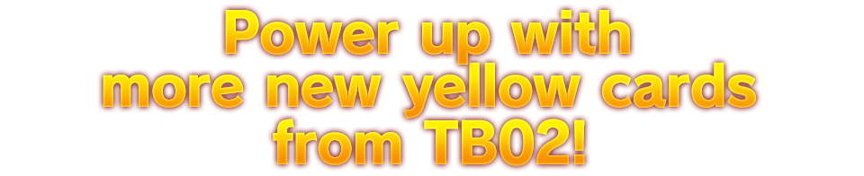 Power up with More new yellow cards from TB02!